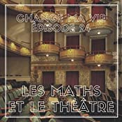 Les maths et le théâtre (Change ma vie 24) | Clotilde Dusoulier