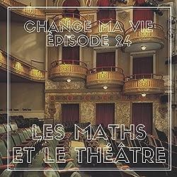 Les maths et le théâtre (Change ma vie 24)