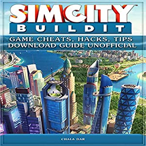 Simcity Build It Game Cheats, Hacks, Tips Download Guide Unofficial Audiobook