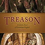 Treason: A Catholic Novel of Elizabethan England | Dena Hunt