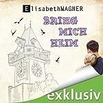 Bring mich heim   Elisabeth Wagner