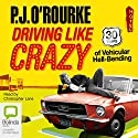 Driving Like Crazy: Thirty Years of Vehicular Hell-bending Audiobook by P. J. O'Rourke Narrated by Christopher Lane