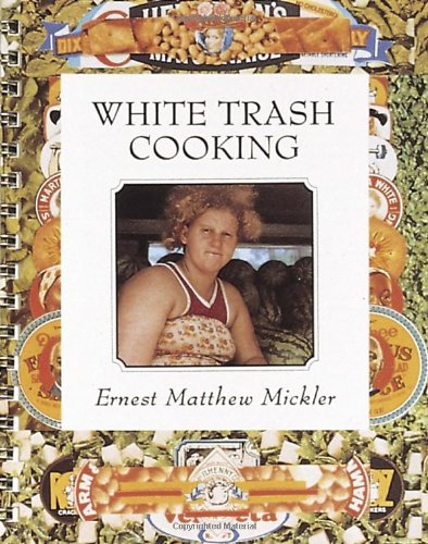 White Trash Cooking: 25th Anniversary Edition (Jargon) by Ernest Matthew Mickler