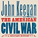 The American Civil War: A Military History Audiobook by John Keegan Narrated by Robin Sachs
