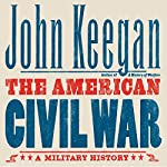 The American Civil War: A Military History | John Keegan