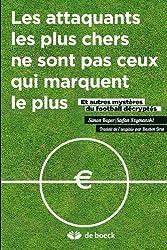 Les attaquants les plus chers ne sont pas ceux qui marquent le plus: Et autres mystères du football décryptés (French Edition)