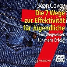 Die 7 Wege zur Effektivität für Jugendliche Hörbuch von Sean Covey Gesprochen von: Sean Covey