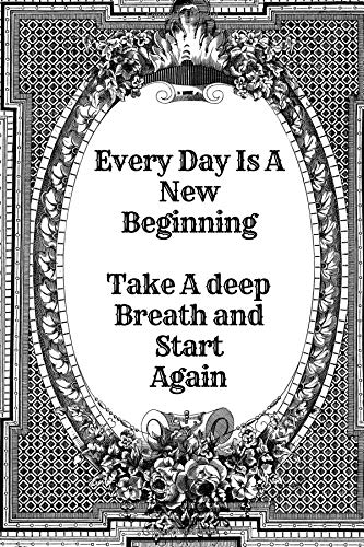 Every Day Is A New Beginning Take A Deep Breath And Start Again: Blank Lined Motivational Journal Gift For Class Notes or Inspirational Thoughts. ... Retro French. Makes a Great Graduation Gift. (Take A Deep Breath And Start Again)