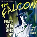 The Falcon: Private Eye to Super Spy Radio/TV Program by Dashiell Hammett Narrated by Les Damon, Bret Morrison, Lesley Woods