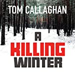 A Killing Winter: An Inspector Akyl Borubaev Thriller, Book 1 | Tom Callaghan