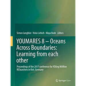 YOUMARES 8 – Oceans Across Boundaries: Learning from each other: Proceedings of the 2017 conference for YOUng MARine…