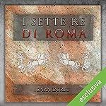 I sette re di Roma | Sara Deriu