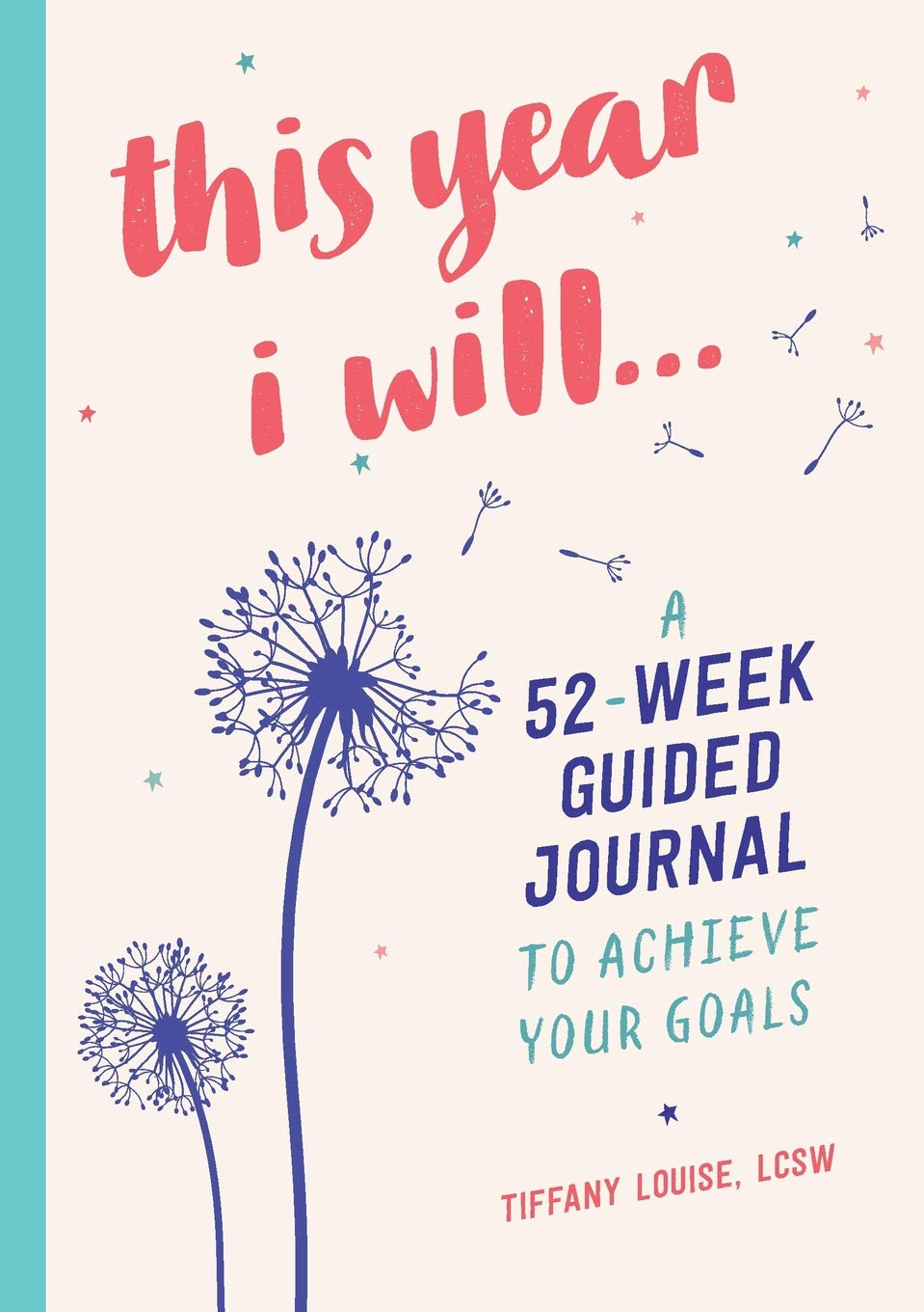 This Year I Will…: A 52-Week Guided Journal to Achieve Your Goals