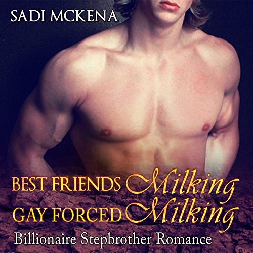 Best Friends Milking, Gay Forced Milking: Billionaire Stepbrother Romance