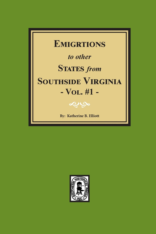 Emigration to Other States from Southside Virginia, Volume 1: Katherine  Blackwell Elliott: 9780893083656: Amazon.com: Books