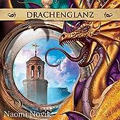 Drachenglanz (Die Feuerreiter Seiner Majestät 4) | Naomi Novik