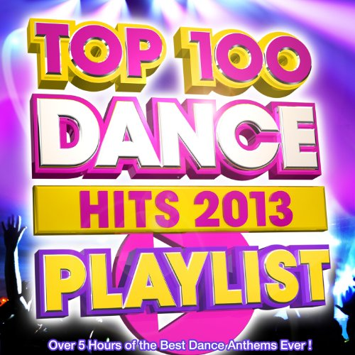 Top 100 Dance Hits Playlist 2013 - Over 5 Hours of the Best Dance Anthems Ever - Playlist Songs 2013