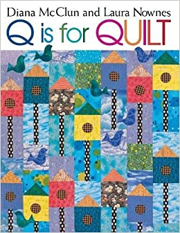 Q Is for Quilt: Diana McClun, Laura Nownes: 9781571201812: Amazon ... : q is for quilt - Adamdwight.com