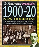 img - for 20th Century Music; 1900-20 A History of Composers, Musicians, Songwriters, Opera, and Dance [New Horizons 20th Century Music Series) book / textbook / text book