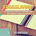 #BossLiving: A Practical Guide to Starting Your Sustainable, Small Business Audiobook by G.C. Denwiddie Narrated by Jodi Stapler
