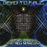 Are You Serious? by Dead To Fall (2008-02-18)