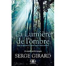 La Lumière de l'ombre: Que se passe-t-il donc après notre mort? (French Edition)
