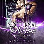 Nocturnal Seductions: Symphony of Light, Book 4 | Renea Mason