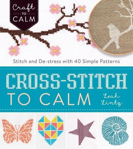 Cross-Stitch to Calm: Stitch and De-Stress with 40 Simple Patterns (Craft To (Cross Stitch Patterns)