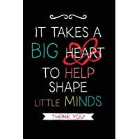 It Takes a Big Heart: Teacher Notebook Journal, Great for Year End Gift/Teacher Appreciation/Thank You/Retirement