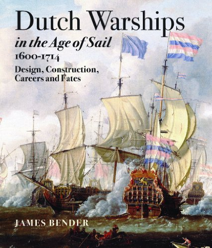 Dutch Warships in the Age of Sail, 1600-1714: Design, Construction, Careers, and Fates ()