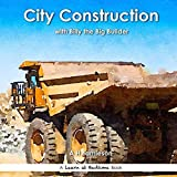 City Construction: With Billy the Big Builder (Learn at Bedtime)