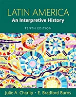Latin America: An Interpretive History, 10th Edition Front Cover