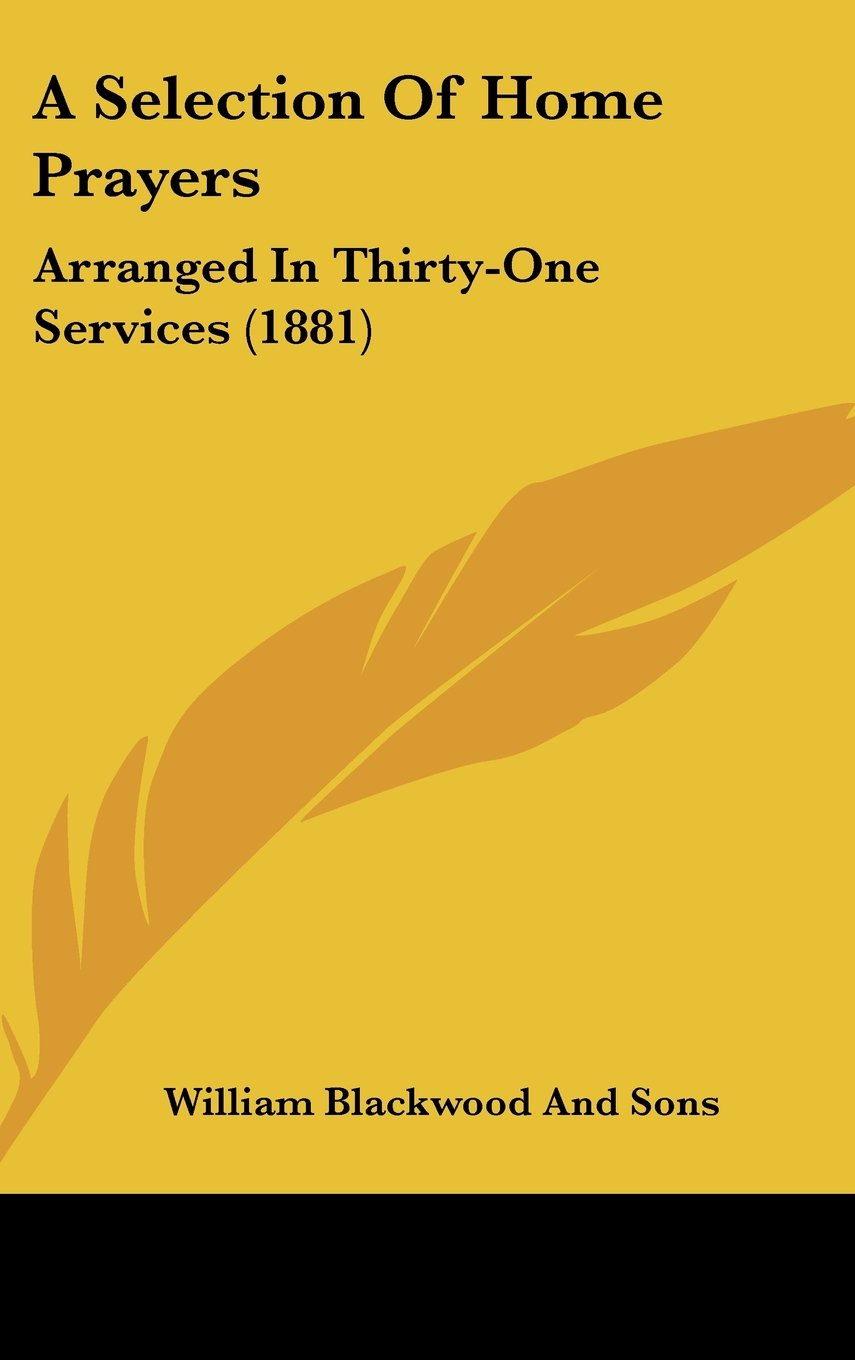 A Selection of Home Prayers: Arranged in Thirty-One Services (1881) pdf epub