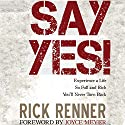 Say Yes!: Experience a Life So Full and Rich That You'll Never Turn Back Audiobook by Rick Renner Narrated by Stephen Sobozenski
