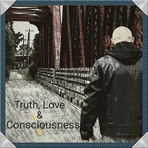 Truth, Love & Consciousness [Explicit]
