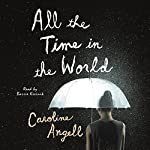 All the Time in the World: A Novel | Caroline Angell