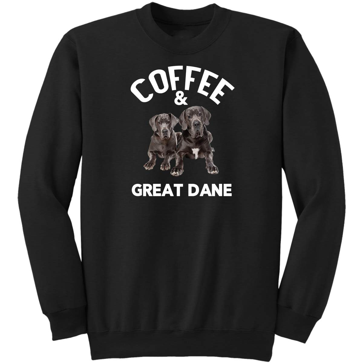 Coffee and Great Danes Funny Great Dane Dog Saying Gifts for Pet Sweatshirt