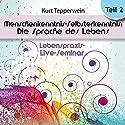 Menschenkenntnis - Selbsterkenntnis: Die Sprache des Lebens: Teil 2 (Lebenspraxis-Live-Seminar) Hörbuch von Kurt Tepperwein Gesprochen von: Kurt Tepperwein