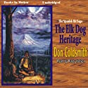 The Elk-Dog Heritage: Spanish Bit Saga, Volume 1 Audiobook by Don Coldsmith Narrated by Rusty Nelson