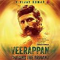 Veerappan: Chasing the Brigand Audiobook by K. Vijay Kumar Narrated by Vivek Madan