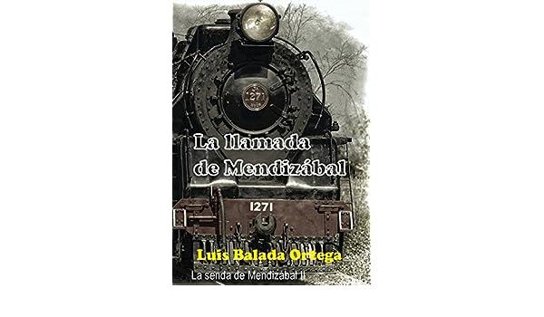 La llamada de Mendizábal (La senda de Mendizábal) (Volume 2) (Spanish Edition): Luis Balada Ortega: 9781507714485: Amazon.com: Books