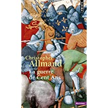 Guerre de Cent Ans (La) [nouvelle édition]: Angleterre et la France en guerre (L')