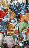 La Guerre de Cent ans. L'Angleterre et la France en guerre. 1300-1450