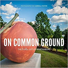 On Common Ground: The Public Art of Spartanburg by Carroll Foster (2015-10-08)
