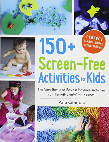 150+ Screen-Free Activities for Kids: The Very Best and Easiest Playtime Activities from -