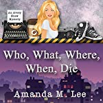 Who, What, Where, When, Die: An Avery Shaw Mystery, Book 1 | Amanda M. Lee