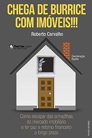 Chega de Burrice com Imóveis!!!: Como escapar das armadilhas do mercado imobiliário e ter paz e retorno financeiro a longo prazo.