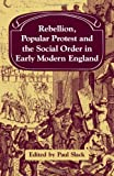 Rebellion, Popular Protest and the Social Order in Early Modern England, Paul Slack, 0521250358
