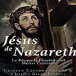 Jesús de Nazareth: La Búsqueda Histórica del Mesías Cristiano [Jesus of Nazareth: The Historical Search for the Christian Messiah] | Gustavo Vázquez Lozano