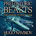 Prehistoric Beasts and Where to Fight Them Audiobook by Hugo Navikov Narrated by S. W. Salzman